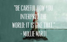 """Be careful how you interpret the world: It is like that."" - Mollie Marti http://www.harveker.com/"
