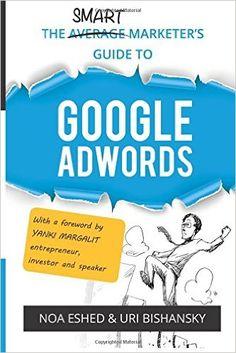 The Smart Marketer's Guide to Google Adwords: Noa Eshed, Uri Bishansky: 9781532750984: Amazon.com: Books