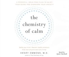 The Chemistry of Calm: A Powerful, Drug-Free Plan to Quiet Your Fears and Overcome Your Anxiety, Settle Your Mind,...