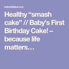 "Healthy ""smash cake"" // Baby's First Birthday Cake! – because life matters…"