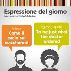 Italian / English idiom: to be just what the doctor ordered