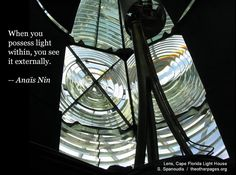 When you possess light within, you see it externally. --Anais Nin