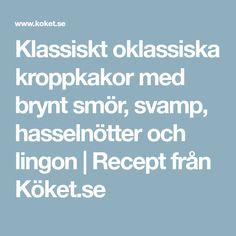 Klassiskt oklassiska kroppkakor med brynt smör, svamp, hasselnötter och lingon | Recept från Köket.se