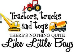 Tractors, trucks, and toys there's nothing quite like little boys (PRINTED truck set) cute inspirational home vinyl wall quotes decals sayings art lettering Sticker Perfect http://www.amazon.com/dp/B016AKFM9C/ref=cm_sw_r_pi_dp_eX-rwb0HDD0TH