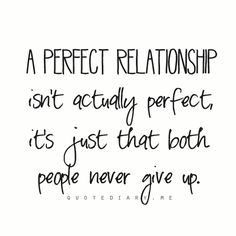 """A perfect relationship isn't actually perfect, it's just that both people never give up."" #lovequotes"