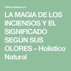 LA MAGIA DE LOS INCIENSOS Y EL SIGNIFICADO SEGÚN SUS OLORES – Holistico Natural