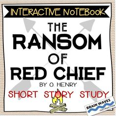 """An Interactive Notebook Unit that will have your students developing a deep understanding of O. Henry's classic tale of misadventure, """"The Ransom of Red Chief."""""""
