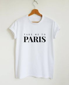 5451e2c0eb5e33 Paris T-shirt, take me to Paris gift shirt women or unisex, Paris slogan t  shirt, ladies fashion shirt