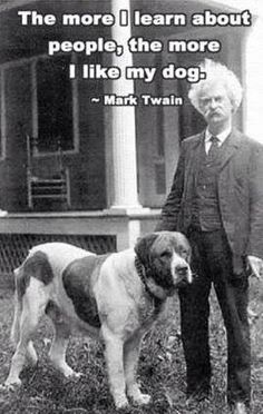 """""""The more i learn about people, the more i like me dog."""" Mark Twain"""
