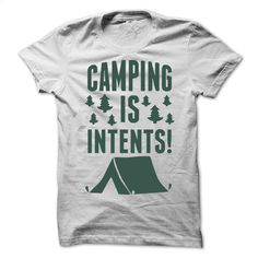 Camping is Intents T-Shirt T Shirt, Hoodie, Sweatshirts - create your own shirt #shirt #fashion