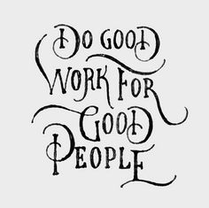 Do good work for good people (photo credit Sean O'Connor)  #handlettering #lettering #typography #type #typeverything