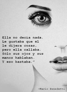 """poesía. """"Ella no decía nada. Le gustaba que él le dijera cosas, pero ella callaba. Sólo sus ojos y sus manos hablaban…Y eso bastaba."""""""