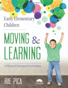 Early Elementary Children Moving and Learning: A Physical Education Curriculum by Rae Pica http://www.amazon.com/dp/1605542695/ref=cm_sw_r_pi_dp_XKuWvb1JKM5KY
