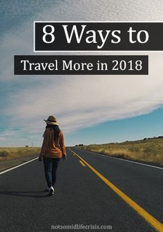 8 Tips to start traveling more in 2018 | Not So Mid Life Crisis