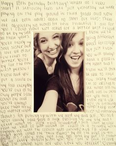 Bff birthday present idea! Take a blank white cardboard picture frame had write in your message. Put your favorite picture of you and your bff in the middle!
