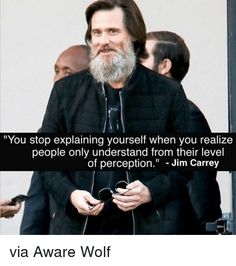 Image result for you stop explaining yourself jim carrey quote