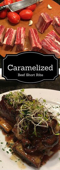 Caramelized Beef Short Ribs a great week night dish or one that is great for company!