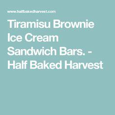Tiramisu Brownie Ice Cream Sandwich Bars. - Half Baked Harvest