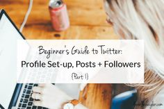 Beginner's Guide to Twitter: Profile Set-up, Posts   Followers {Part 1}