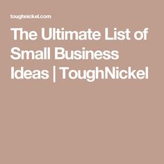 The Ultimate List of Small Business Ideas   ToughNickel