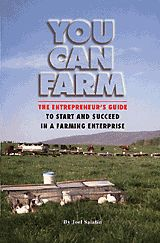 You Can Farm: The Entrepreneur's Guide to Start and $ucceed in a Farming Enterprise