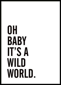 Schwarz-Weiß-Poster mit dem Text Oh baby it's a wild world. Black and white poster with the text Oh baby it's a wild world. Simple and beautiful typography poster, whi Typography Prints, Typography Poster, Lettering, Poster Black And White, Black White, White Art, Text Poster, Inspirierender Text, Desenio Posters