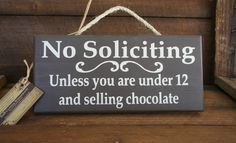 I want one of these. No Soliciting Unless you are...Selling Chocolate painted sign door art decor. $18.00, via Etsy.