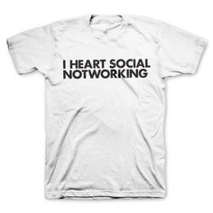 """The """"I HEART SOCIAL NOTWORKING"""" tee. Now available in white."""