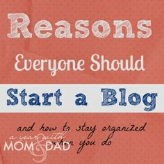 My Favorites: Reasons Everyone Should Start a Blog » A Year with Mom & Dad