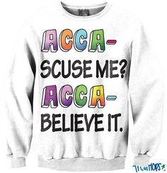 Acca scuse me? Acca believe it. | Pitch Perfect Sweatshirt