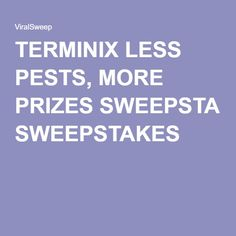 TERMINIX LESS PESTS, MORE PRIZES SWEEPSTAKES