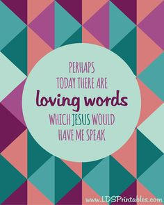 Loving Words. Free printable. #ldsquotes #ldsprintables