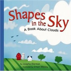 Shapes in the sky. Make weather predictions by knowing your clouds. This book is great for 3-6 year olds.