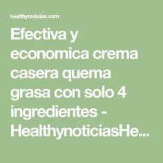 Efectiva y economica crema casera quema grasa con solo 4 ingredientes - HealthynoticiasHealthynoticias