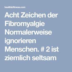 Acht Zeichen der Fibromyalgie Normalerweise ignorieren Menschen. # 2 ist ziemlich seltsam