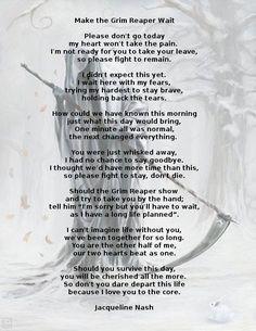 Poem: Make the Grim Reaper Wait by Jacqueline Nash Missing You Love, Please Dont Go, The Grim, Grim Reaper, Wiccan, Miss You, Poems, How To Make, I Miss U