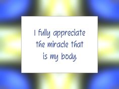 "Daily Affirmation for November 23, 2014 #affirmation #inspiration - ""I fully appreciate the miracle that is my body."""