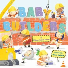 Baby builders by Elissa Haden Guest. (New York, NY : Dial Books for Young Readers, [2020]).