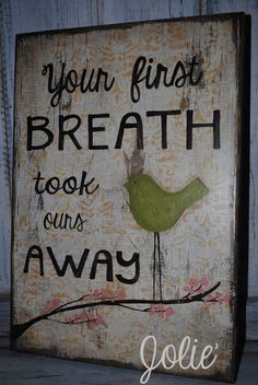Your first breath wooden sign distressed