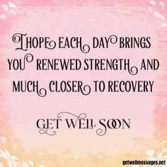hope each day brings renewed strength Well Wishes Messages, Get Well Soon Messages, Get Well Soon Quotes, Get Well Wishes, Get Well Cards, Get Well Sayings, Get Well Prayers, Good Prayers, Feel Better Quotes