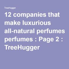 12 companies that make luxurious all-natural perfumes :