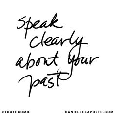 Speak clearly about your past. #Truthbomb #Words #Quotes