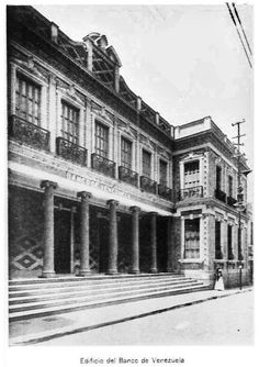Año 1924,Caracas de Antaños. Esta Gráfica fué la primera sede que tuvo el Banco de Venezuela en Caracas, entre las esquinas de Sociedad a Traposos.