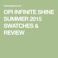 OPI INFINITE SHINE SUMMER 2015 SWATCHES & REVIEW