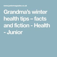 Grandma's winter health tips – facts and fiction - Health - Junior