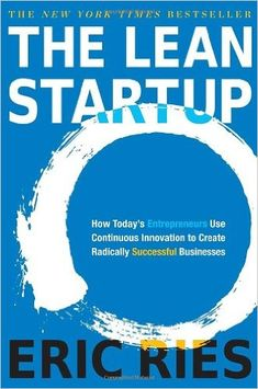 The Lean Startup: How Today's Entrepreneurs Use Continuous Innovation to Create Radically Successful Businesses: Eric Ries: 9780307887894