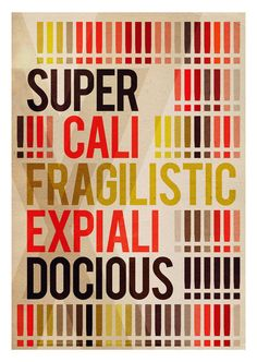 SUPERCALIFRAGILISTICEXPIALIDOCIOUS-We thought it such a big deal as kids to be able to say this word.