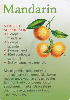 Mandarin oil - Helps with stretch marks and will not harm the baby.