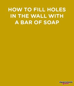 Fill holes in your apartment walls by rubbing them with a bar of soap. #moving