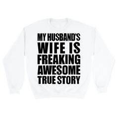 My Husband's Wife Is Freaking Awesome True Story White Unisex Pullover Sweatshirt | Sarcastic Me